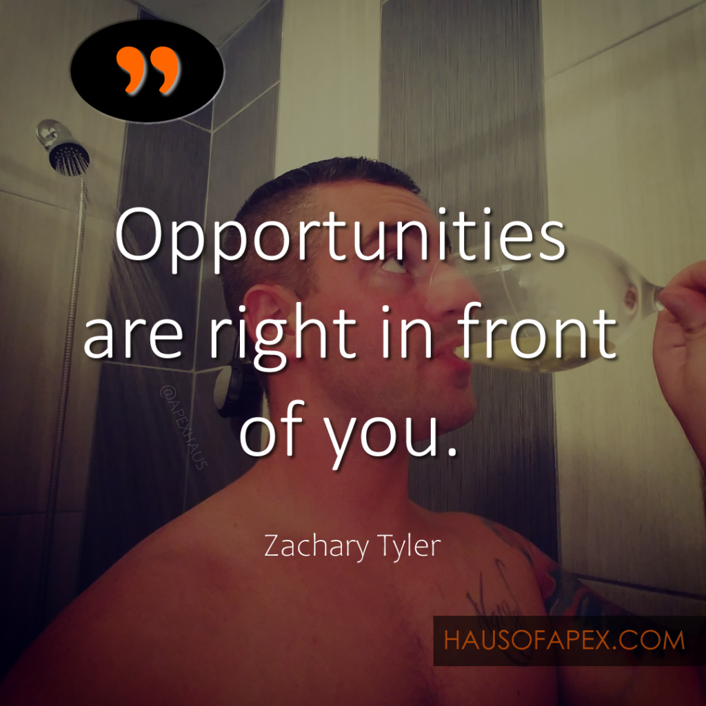 opportunities are right in front of you apex haus quote